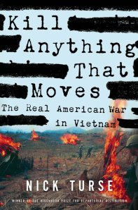 Kill Anything That Moves - The Real American War in Vietnam, by Nick Turse